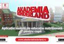 """""""AKADEMIA KINDERLAND"""", aplicație mobilă de educație nutrițională"""